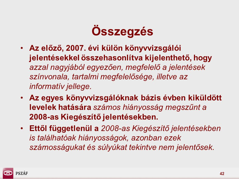 42 Összegzés Az előző, 2007. évi külön könyvvizsgálói jelentésekkel összehasonlítva kijelenthető, hogy azzal nagyjából egyezően, megfelelő a jelentése