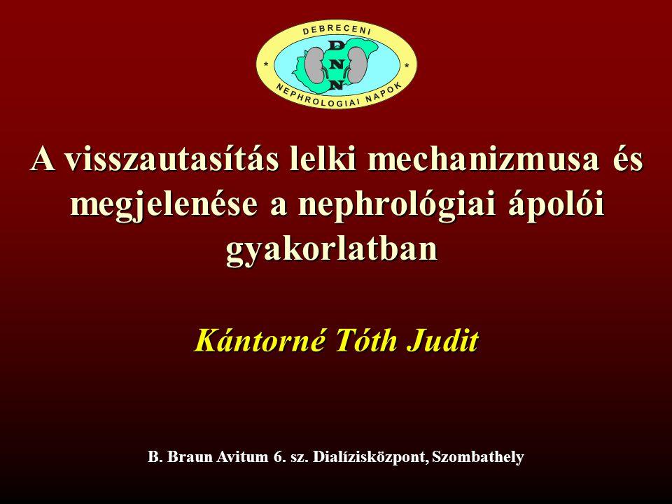 A visszautasítás lelki mechanizmusa és megjelenése a nephrológiai ápolói gyakorlatban B. Braun Avitum 6. sz. Dialízisközpont, Szombathely Kántorné Tót