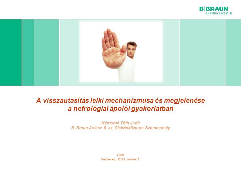 B. Braun cégprezentáció   Page A visszautasítás lelki mechanizmusa és megjelenése a nefrológiai ápolói gyakorlatban Kántorné Tóth Judit B. Braun Avitu
