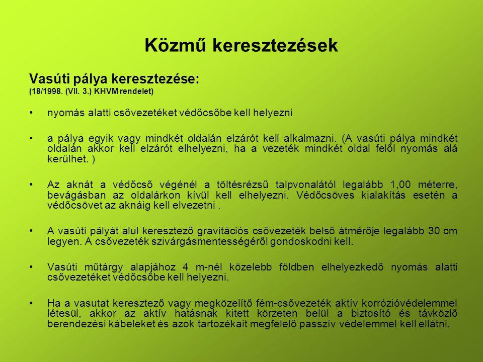 Közmű keresztezések Vasúti pálya keresztezése: (18/1998. (VII. 3.) KHVM rendelet) nyomás alatti csővezetéket védőcsőbe kell helyezni a pálya egyik vag