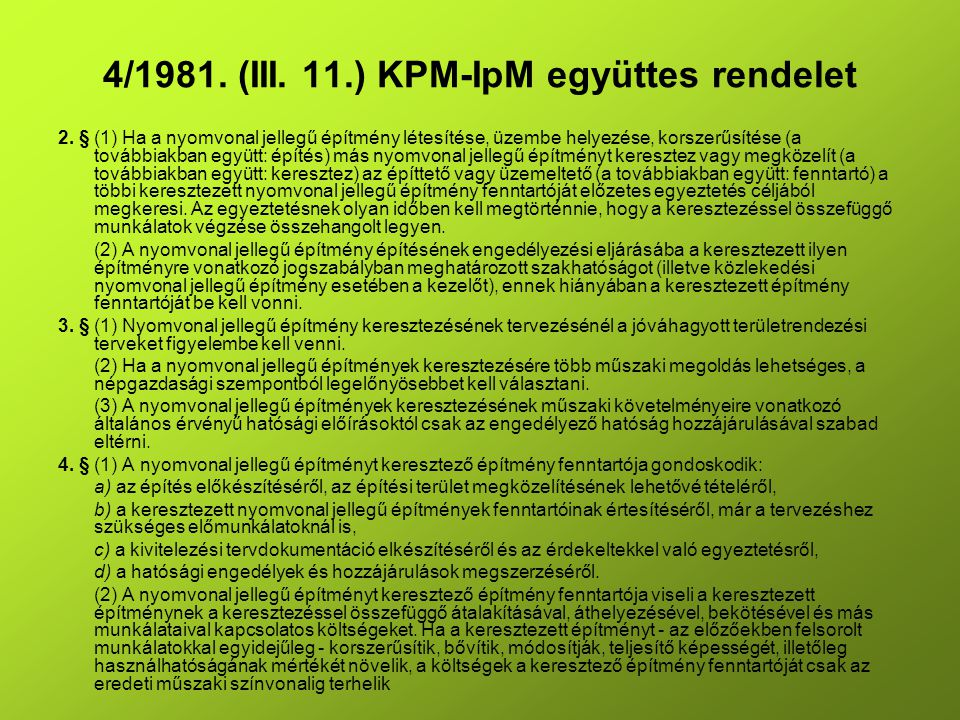 4/1981. (III. 11.) KPM-IpM együttes rendelet 2. § (1) Ha a nyomvonal jellegű építmény létesítése, üzembe helyezése, korszerűsítése (a továbbiakban egy