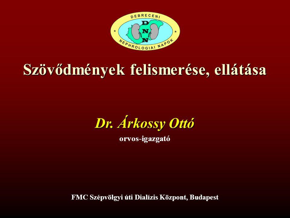 Szövődmények felismerése, ellátása FMC Szépvölgyi úti Dialízis Központ, Budapest Dr. Árkossy Ottó orvos-igazgató