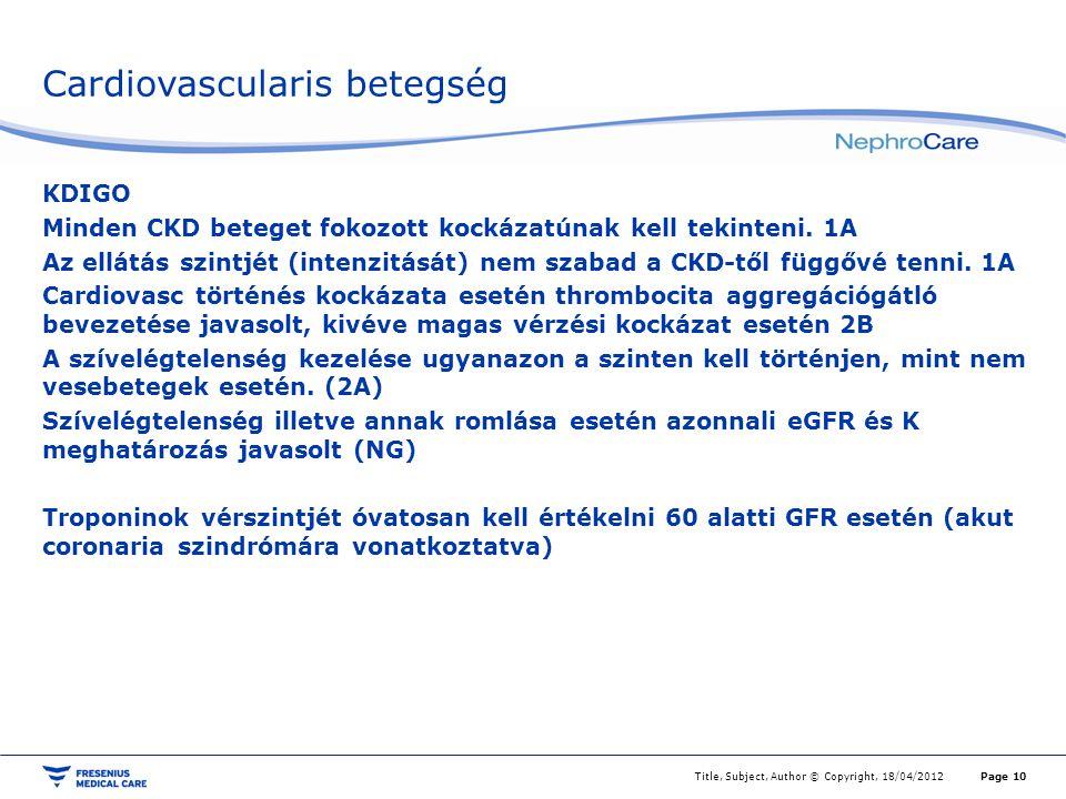 Cardiovascularis betegség KDIGO Minden CKD beteget fokozott kockázatúnak kell tekinteni. 1A Az ellátás szintjét (intenzitását) nem szabad a CKD-től fü