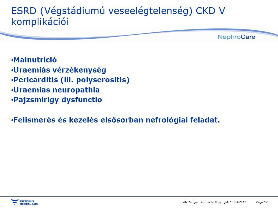 ESRD (Végstádiumú veseelégtelenség) CKD V komplikációi Malnutríció Uraemiás vérzékenység Pericarditis (ill. polyserositis) Uraemias neuropathia Pajzsm
