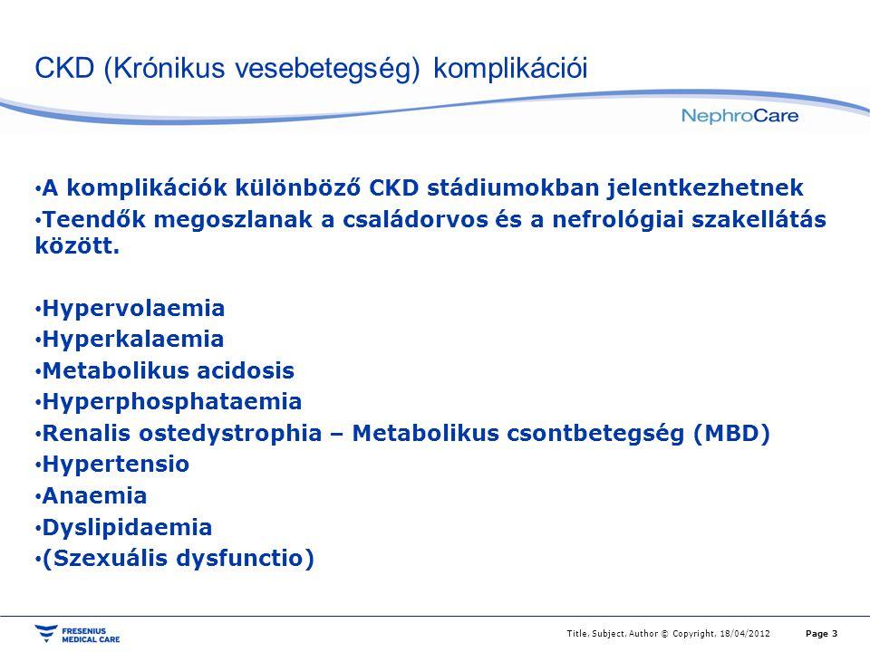 CKD (Krónikus vesebetegség) komplikációi A komplikációk különböző CKD stádiumokban jelentkezhetnek Teendők megoszlanak a családorvos és a nefrológiai
