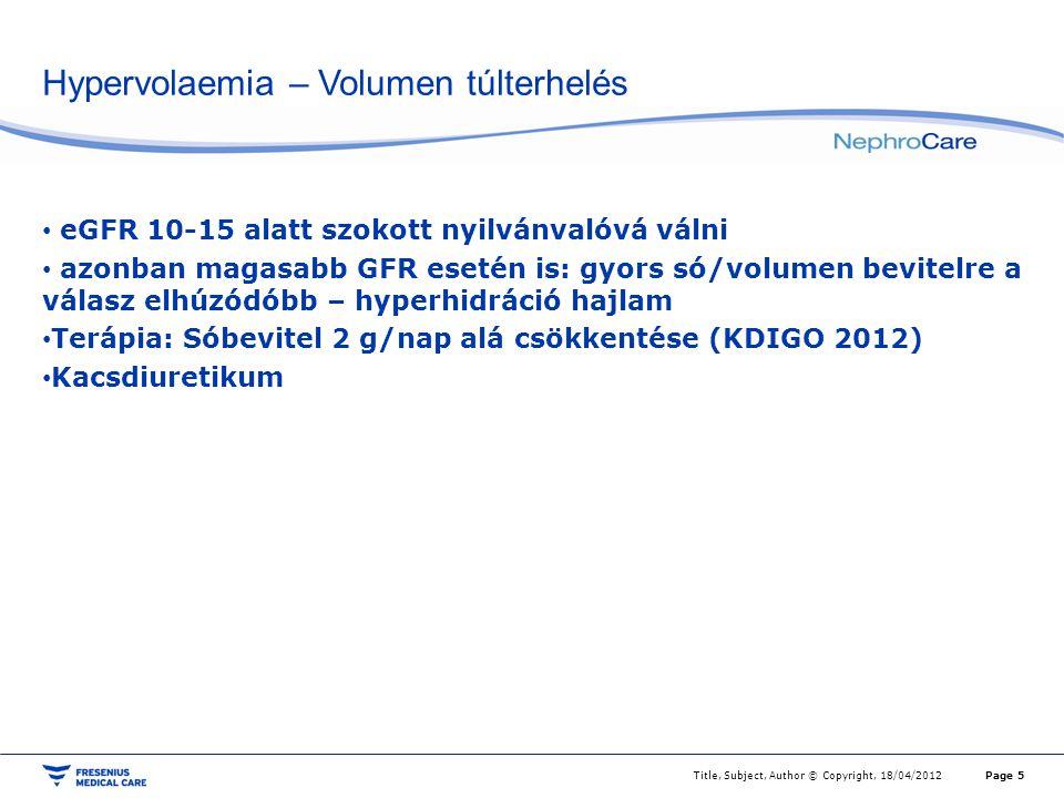 Hypervolaemia – Volumen túlterhelés eGFR 10-15 alatt szokott nyilvánvalóvá válni azonban magasabb GFR esetén is: gyors só/volumen bevitelre a válasz e