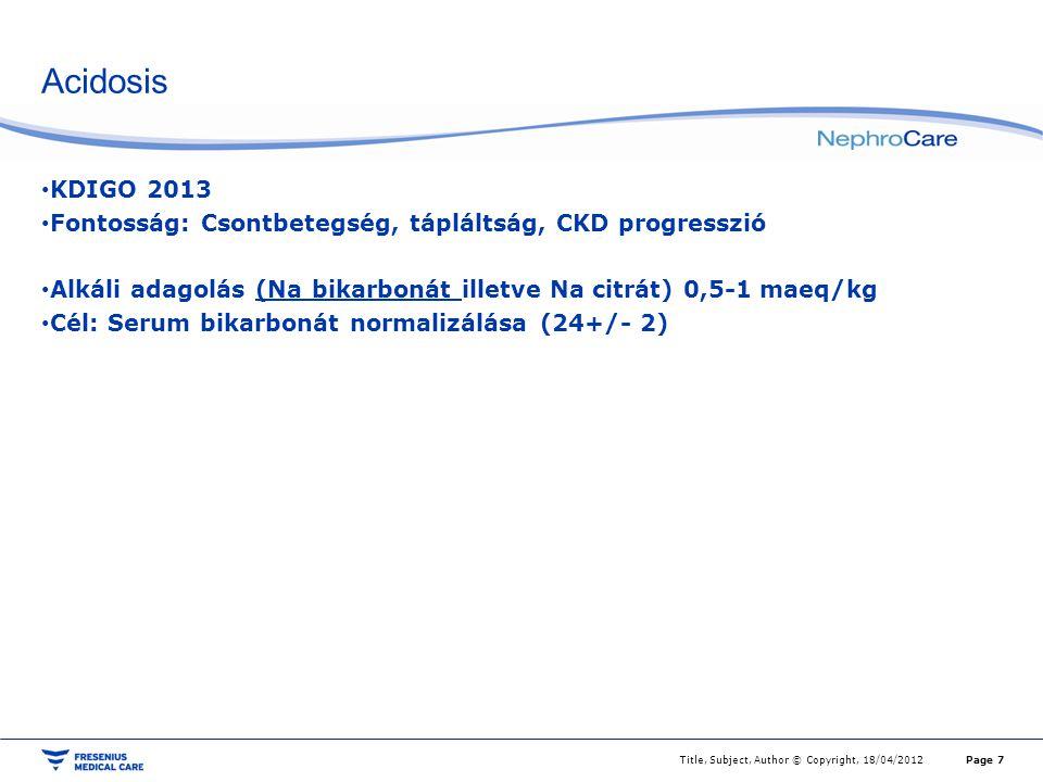 Acidosis KDIGO 2013 Fontosság: Csontbetegség, tápláltság, CKD progresszió Alkáli adagolás (Na bikarbonát illetve Na citrát) 0,5-1 maeq/kg Cél: Serum b