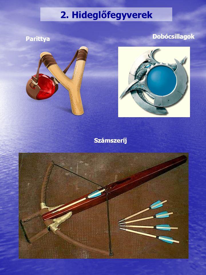 2. Hideglőfegyverek Parittya Dobócsillagok Számszeríj