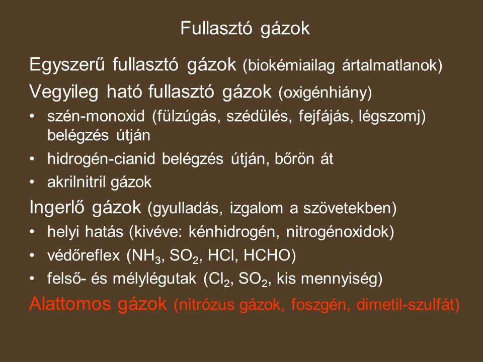 Bódító gázok az agysejtek fiziokémiai egyensúlya felborul, működése időlegesen, vagy véglegesen megszűnik pl.: szinte minden szerves vegyülettípusból CCl 4, C 2 H 2 Cl 4 – máj- és veseméreg C 6 H 6 vérképzőszervek, karcinogén Vegyes hatású ipari gázok ólomtetraetil (bőrön át) arzin (vérszegénység, májsorvadás) foszfin (kalciumfoszfid + víz) kénhidrogén (fullasztó, idegrendszerre ható) széndioxid (oxigénhiány, idegrendszerre ható)