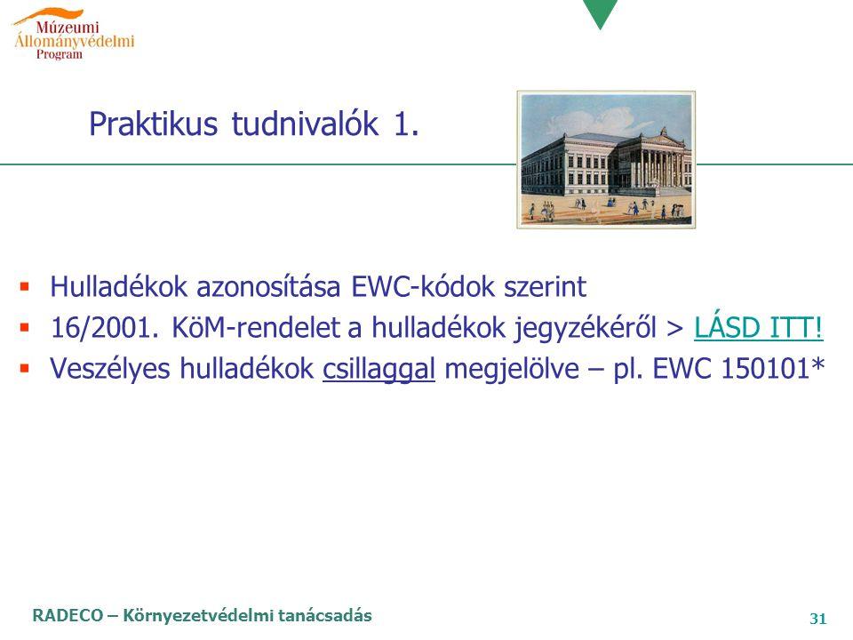 RADECO – Környezetvédelmi tanácsadás 31 Praktikus tudnivalók 1.  Hulladékok azonosítása EWC-kódok szerint  16/2001. KöM-rendelet a hulladékok jegyzé