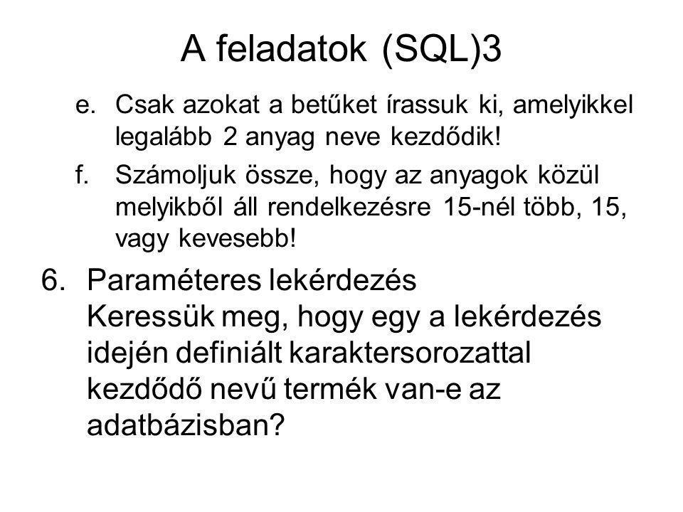 A feladatok (SQL)3 e.Csak azokat a betűket írassuk ki, amelyikkel legalább 2 anyag neve kezdődik.