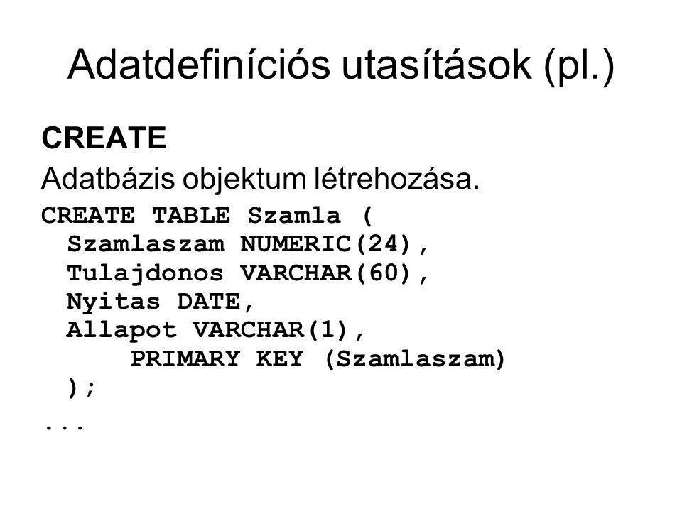 Adatdefiníciós utasítások (pl.) CREATE Adatbázis objektum létrehozása.