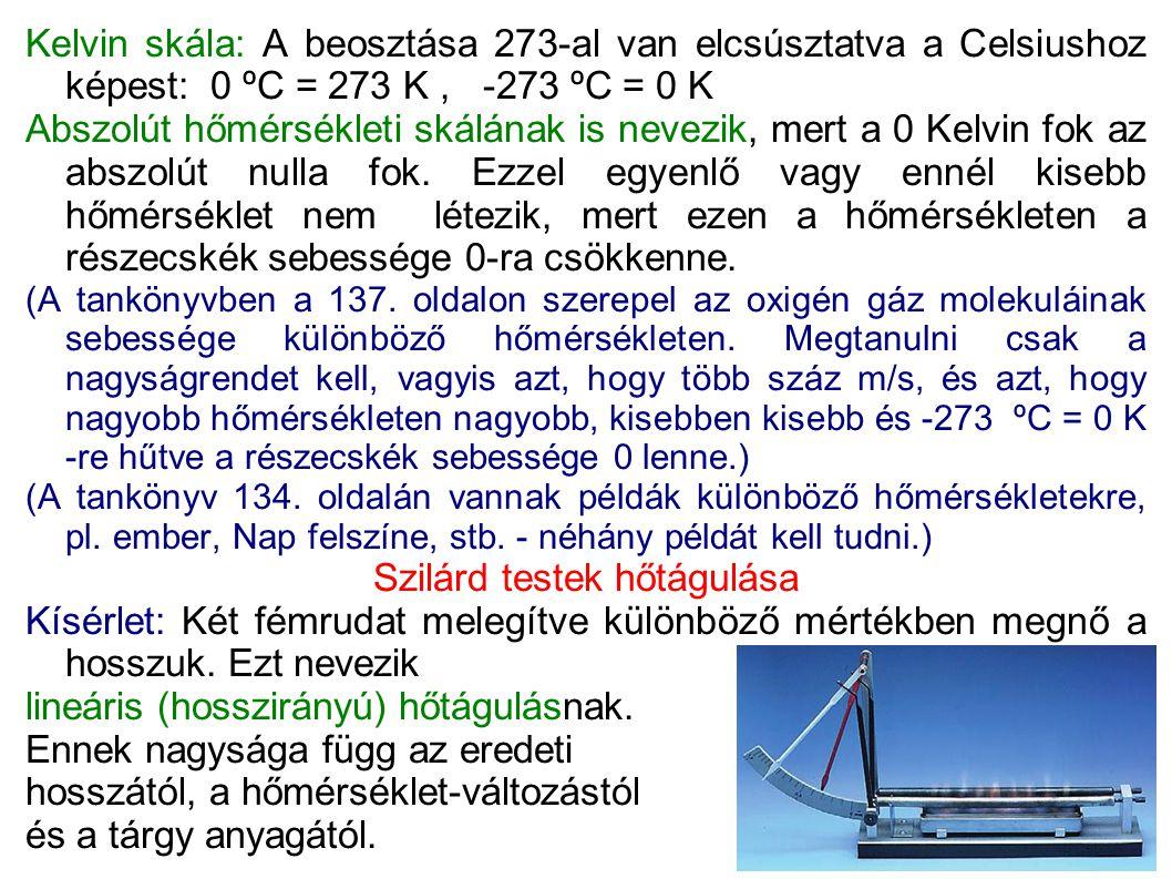 Kelvin skála: A beosztása 273-al van elcsúsztatva a Celsiushoz képest: 0 ºC = 273 K, -273 ºC = 0 K Abszolút hőmérsékleti skálának is nevezik, mert a 0