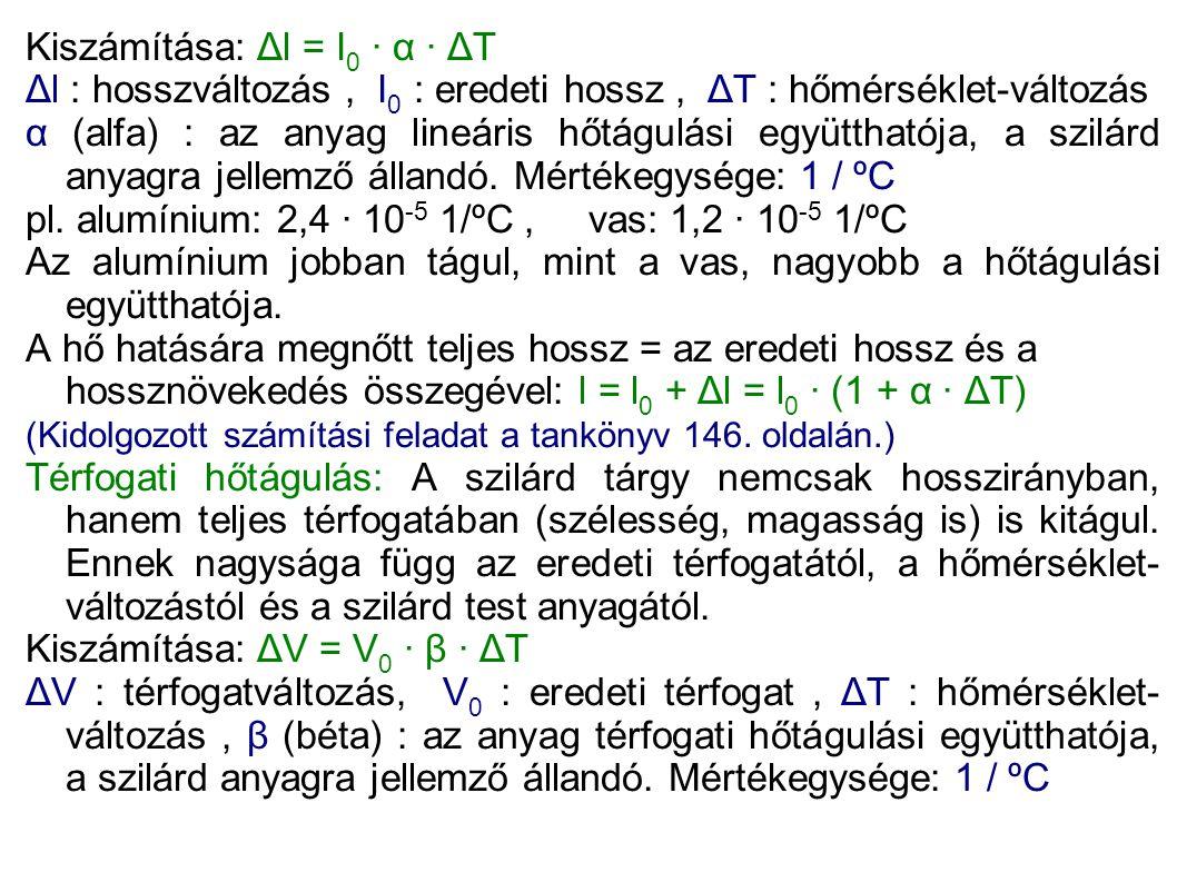 Kiszámítása: Δl = I 0 · α · ΔT Δl : hosszváltozás, I 0 : eredeti hossz, ΔT : hőmérséklet-változás α (alfa) : az anyag lineáris hőtágulási együtthatója