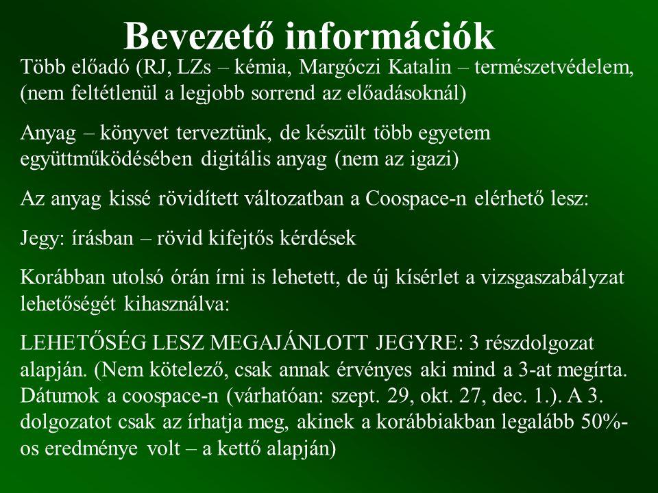 Bevezető információk Több előadó (RJ, LZs – kémia, Margóczi Katalin – természetvédelem, (nem feltétlenül a legjobb sorrend az előadásoknál) Anyag – kö