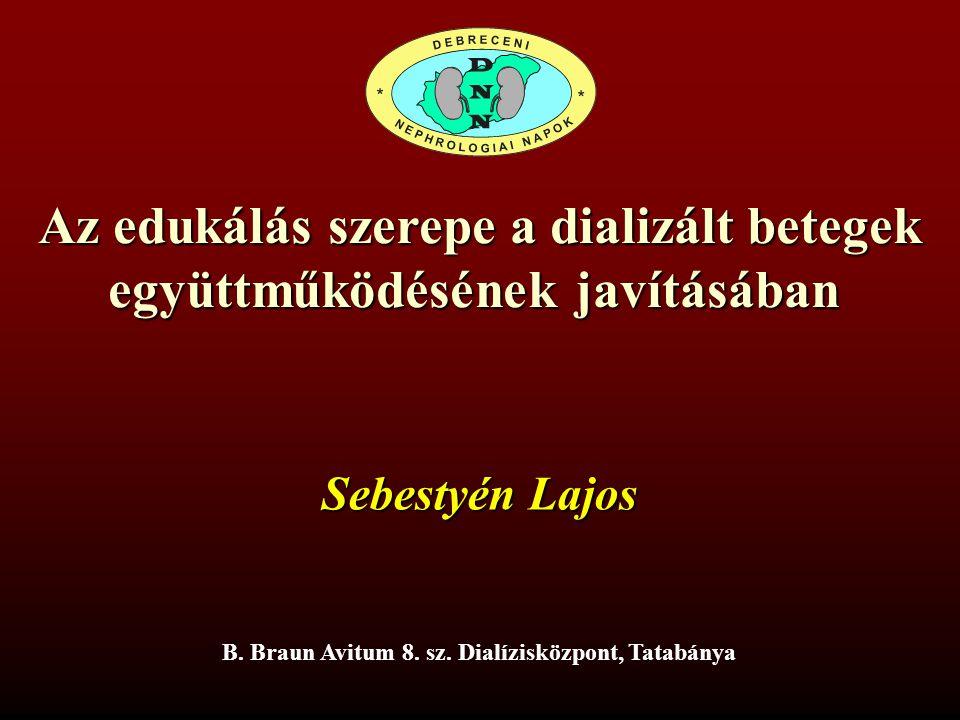 Az edukálás szerepe a dializált betegek együttműködésének javításában Sebestyén Lajos Vezetőápoló 8.DC Tatabánya