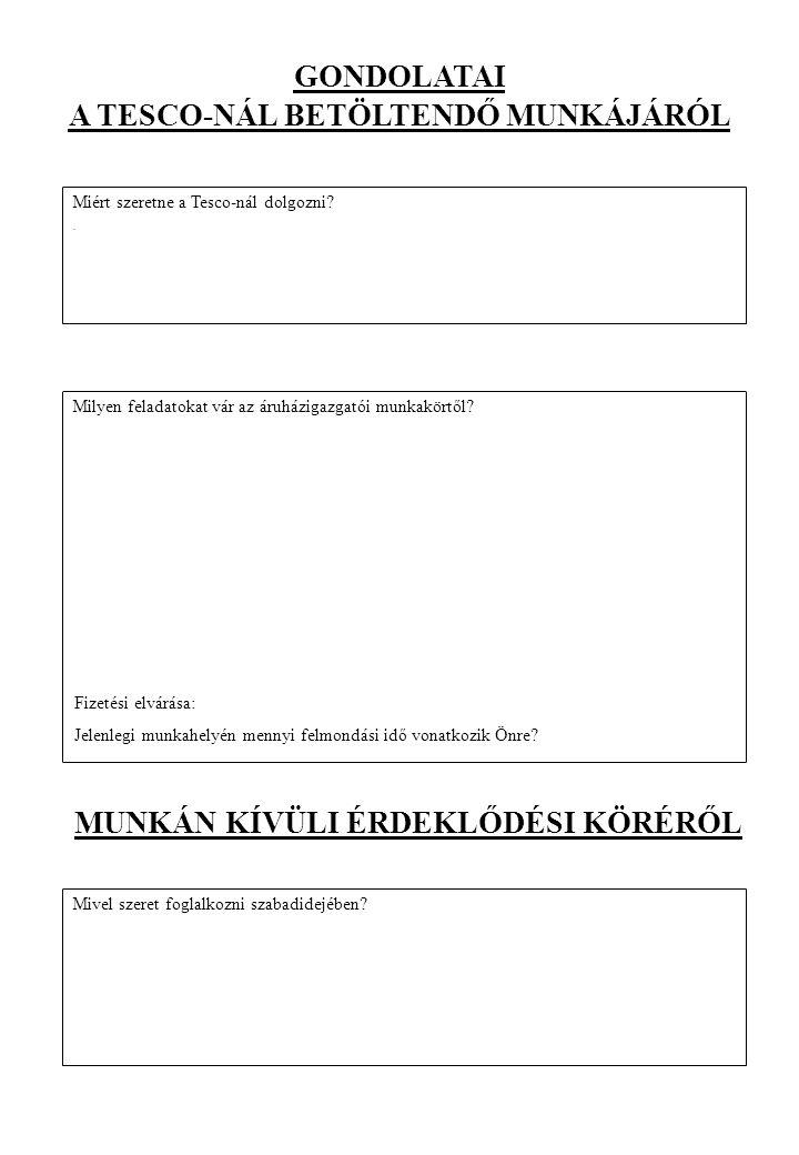 BÁRMI MÁS… Van-e bármi egyéb, amit szeretne közölni velünk, hogy jelentkezését alátámassza: Fontos, hogy a jelentkezésével kapcsolatos adatok pontosak legyenek.