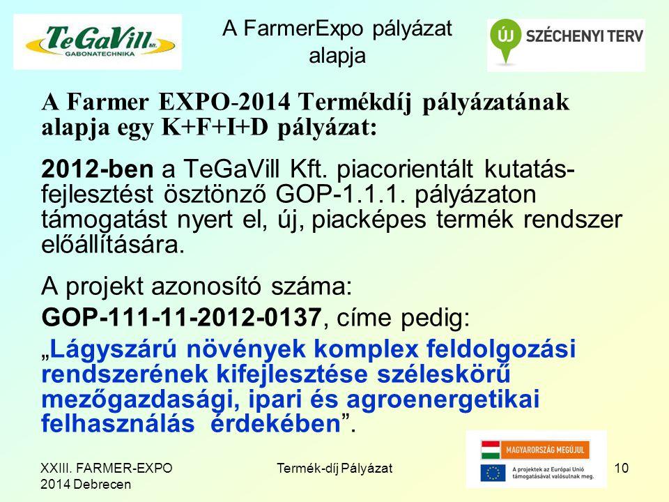 A FarmerExpo pályázat alapja A Farmer EXPO-2014 Termékdíj pályázatának alapja egy K+F+I+D pályázat: 2012-ben a TeGaVill Kft.