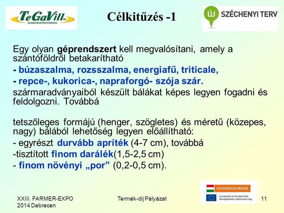 Célkitűzés -1 Egy olyan géprendszert kell megvalósítani, amely a szántóföldről betakarítható - búzaszalma, rozsszalma, energiafű, triticale, - repce-, kukorica-, napraforgó- szója szár.