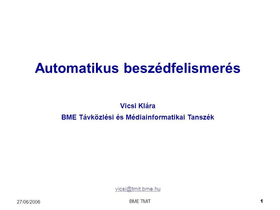 BME TMIT1 27/06/2006 Automatikus beszédfelismerés Vicsi Klára vicsi@tmit.bme.hu BME Távközlési és Médiainformatikai Tanszék