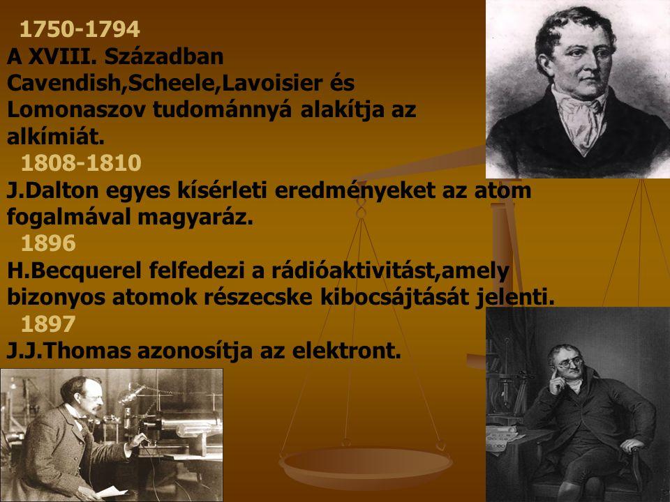 1750-1794 A XVIII. Században Cavendish,Scheele,Lavoisier és Lomonaszov tudománnyá alakítja az alkímiát. 1808-1810 J.Dalton egyes kísérleti eredményeke