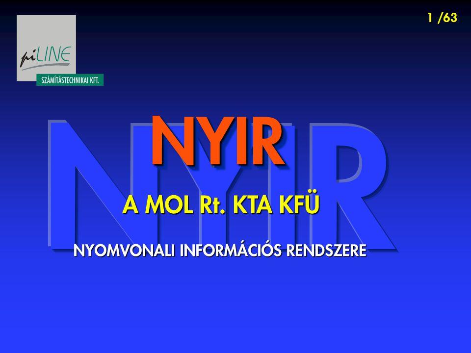 1 /63 NYIRNYIR A MOL Rt. KTA KFÜ NYOMVONALI INFORMÁCIÓS RENDSZERE
