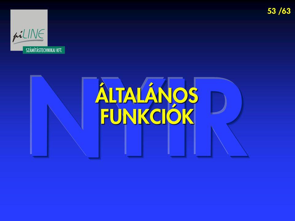 53 /63 ÁLTALÁNOS FUNKCIÓK