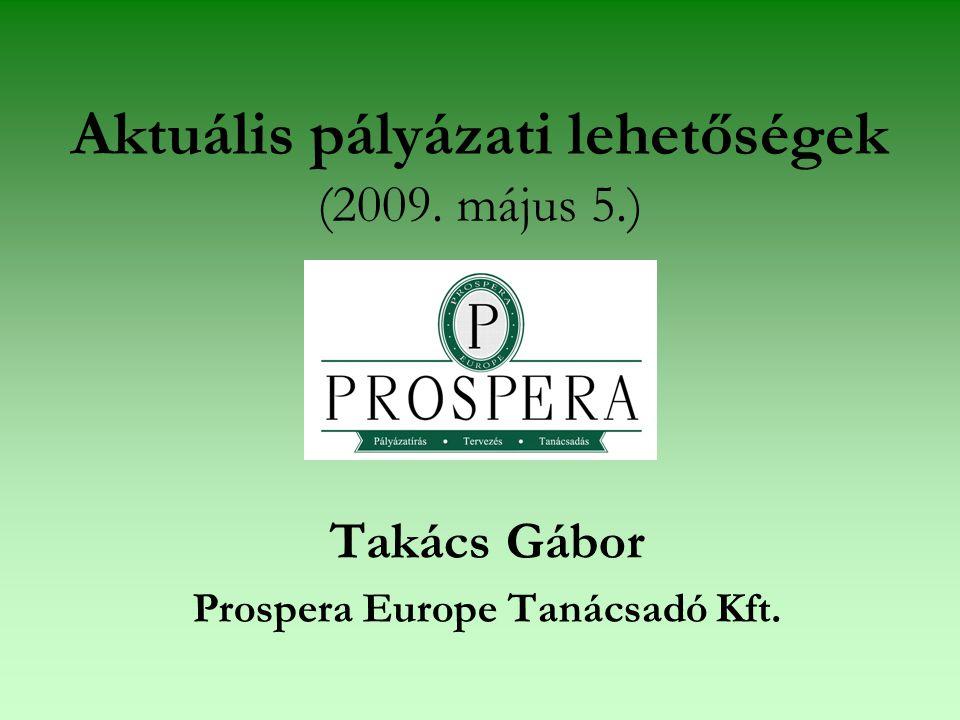 Aktuális pályázati lehetőségek (2009. május 5.) Takács Gábor Prospera Europe Tanácsadó Kft.