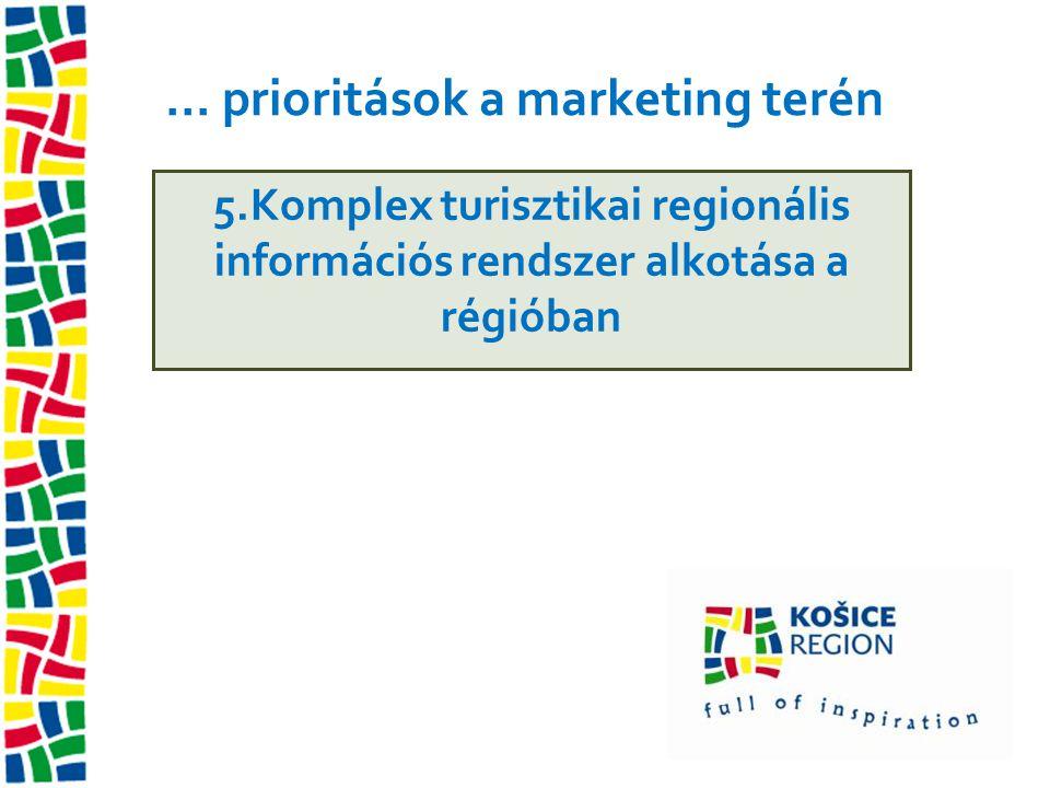 ... prioritások a marketing terén 5.Komplex turisztikai regionális információs rendszer alkotása a régióban