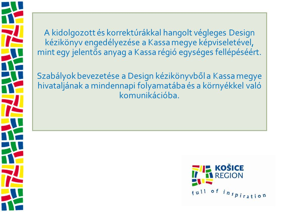 A kidolgozott és korrektúrákkal hangolt végleges Design kézikönyv engedélyezése a Kassa megye képviseletével, mint egy jelentős anyag a Kassa régió egységes fellépéséért.