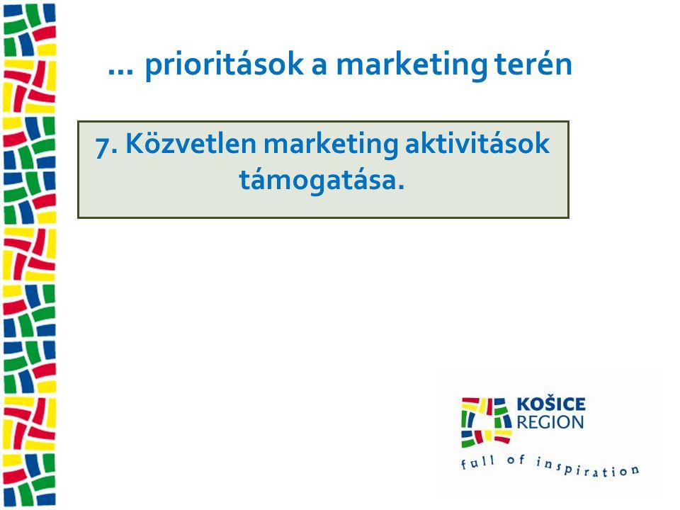 ... prioritások a marketing terén 7. Közvetlen marketing aktivitások támogatása.