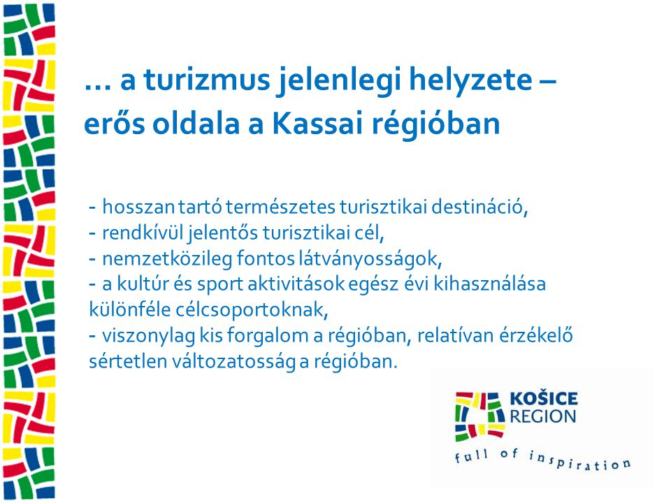 ... a turizmus jelenlegi helyzete – erős oldala a Kassai régióban - hosszan tartó természetes turisztikai destináció, - rendkívül jelentős turisztikai