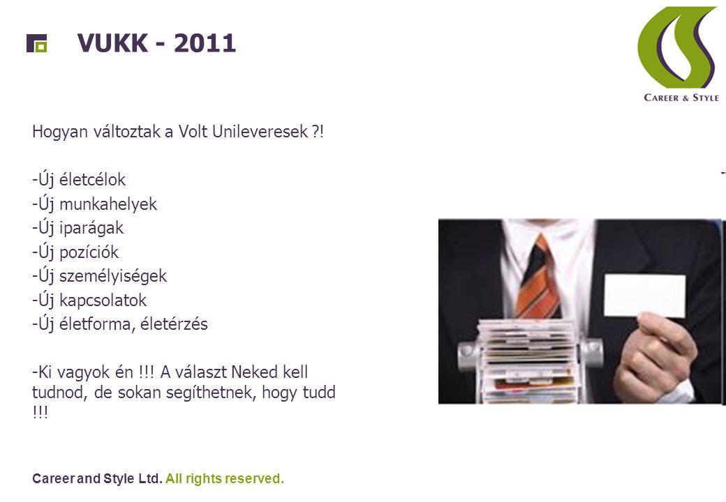 Career and Style Ltd. All rights reserved. VUKK - 2011 Hogyan változtak a Volt Unileveresek ?! -Új életcélok -Új munkahelyek -Új iparágak -Új pozíciók