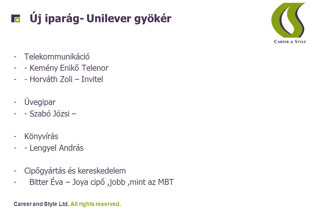 Career and Style Ltd. All rights reserved. Új iparág- Unilever gyökér -Telekommunikáció -- Kemény Enikő Telenor -- Horváth Zoli – Invitel -Üvegipar --