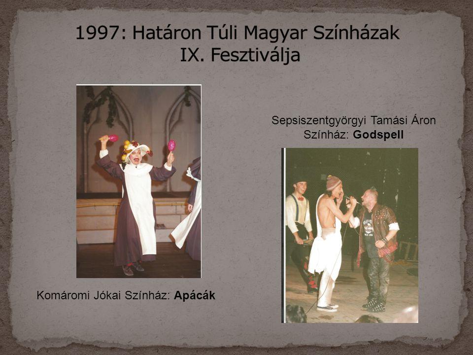 Komáromi Jókai Színház: Apácák Sepsiszentgyörgyi Tamási Áron Színház: Godspell