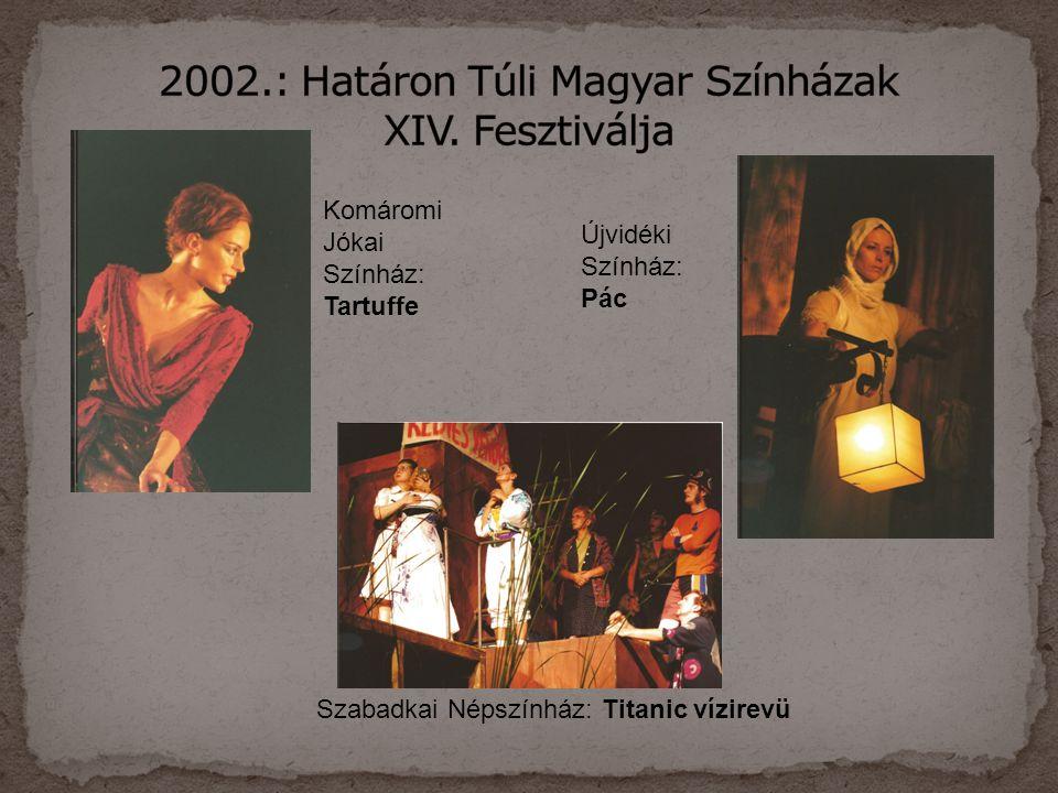 Komáromi Jókai Színház: Tartuffe Újvidéki Színház: Pác Szabadkai Népszínház: Titanic vízirevü