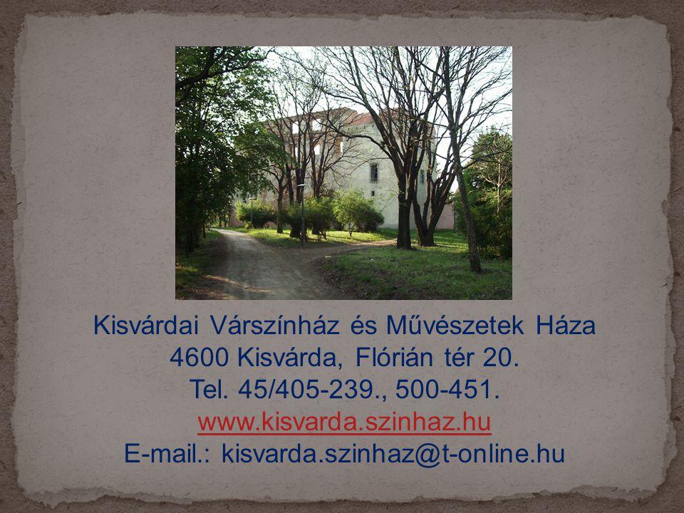 Kisvárdai Várszínház és Művészetek Háza 4600 Kisvárda, Flórián tér 20. Tel. 45/405-239., 500-451. www.kisvarda.szinhaz.hu E-mail.: kisvarda.szinhaz@t-