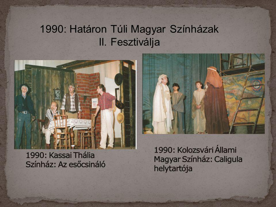1990: Határon Túli Magyar Színházak II. Fesztiválja