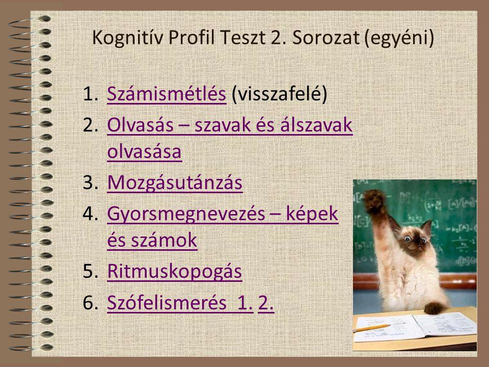 Kognitív Profil Teszt 2. Sorozat (egyéni) 1.Számismétlés (visszafelé)Számismétlés 2.Olvasás – szavak és álszavak olvasásaOlvasás – szavak és álszavak