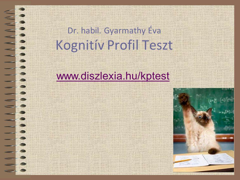 Dr. habil. Gyarmathy Éva Kognitív Profil Teszt www.diszlexia.hu/kptest