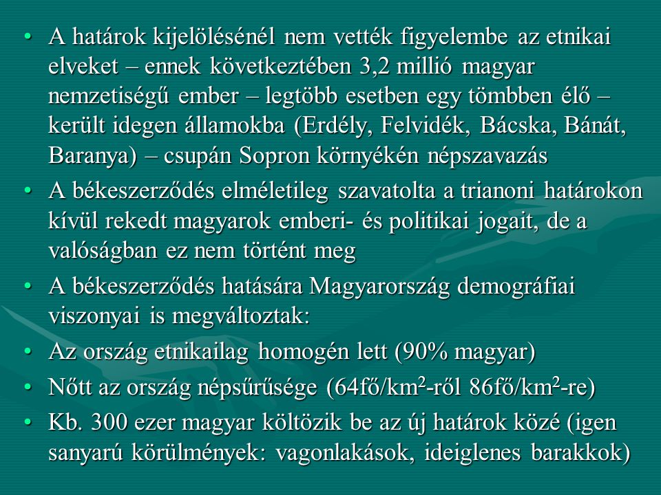 A határok kijelölésénél nem vették figyelembe az etnikai elveket – ennek következtében 3,2 millió magyar nemzetiségű ember – legtöbb esetben egy tömbb