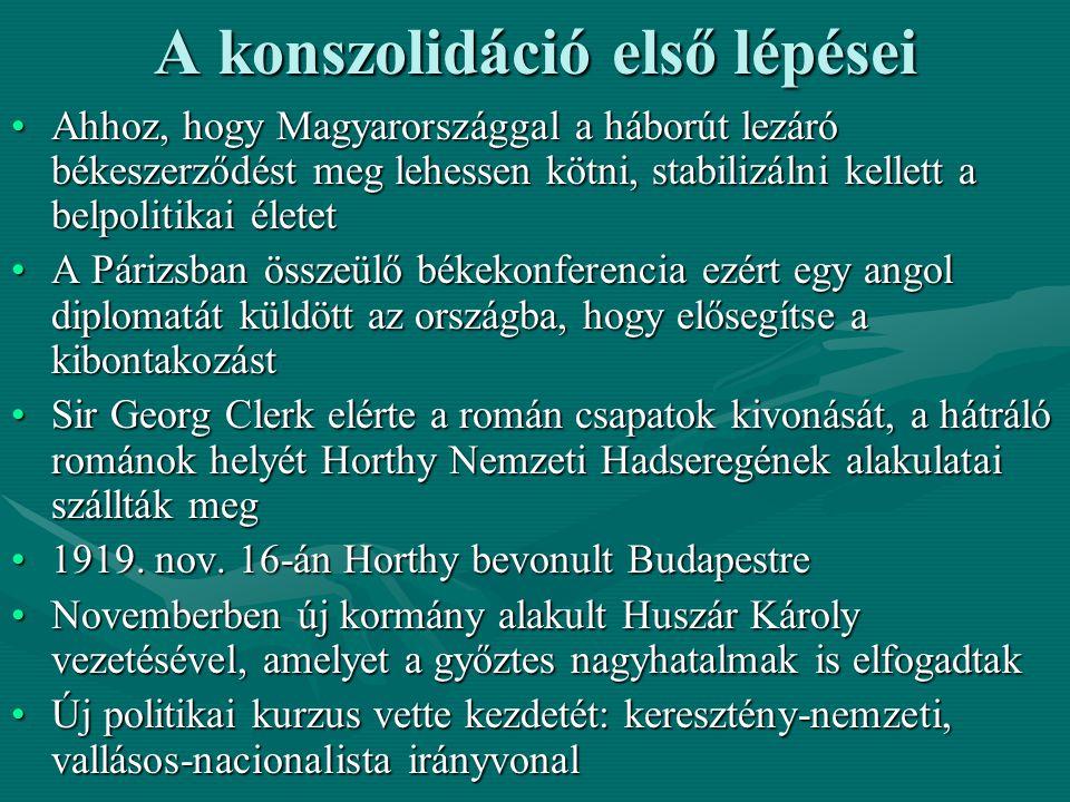 A konszolidáció első lépései Ahhoz, hogy Magyarországgal a háborút lezáró békeszerződést meg lehessen kötni, stabilizálni kellett a belpolitikai élete
