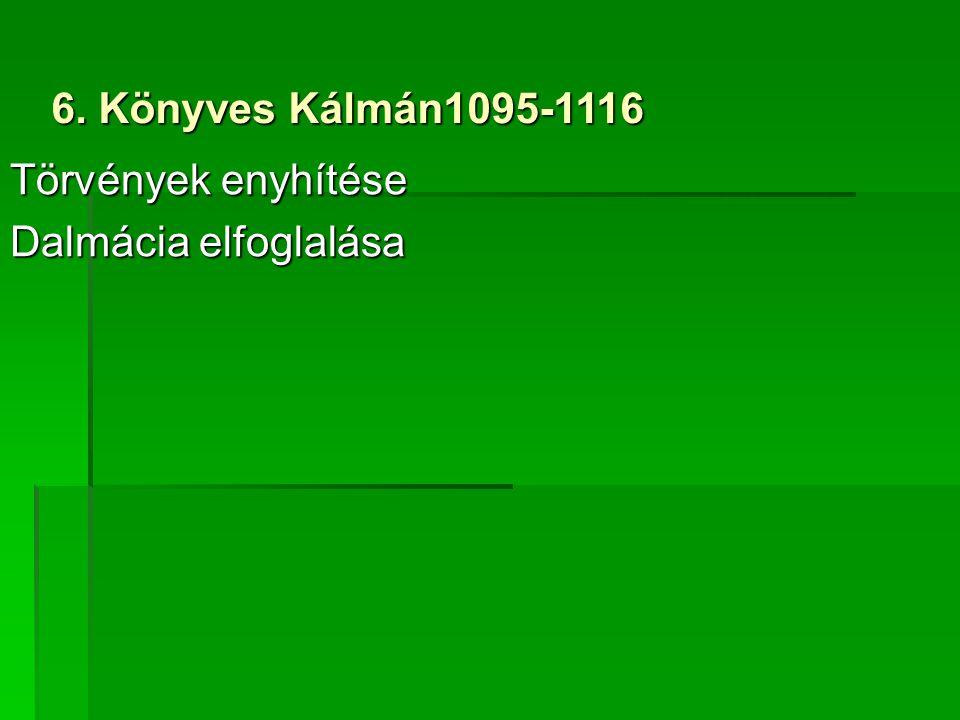 Törvények enyhítése Dalmácia elfoglalása 6. Könyves Kálmán1095-1116