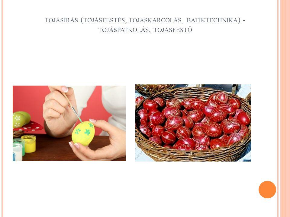 TOJÁSÍRÁS ( TOJÁSFESTÉS, TOJÁSKARCOLÁS, BATIKTECHNIKA ) - TOJÁSPATKOLÁS, TOJÁSFESTŐ