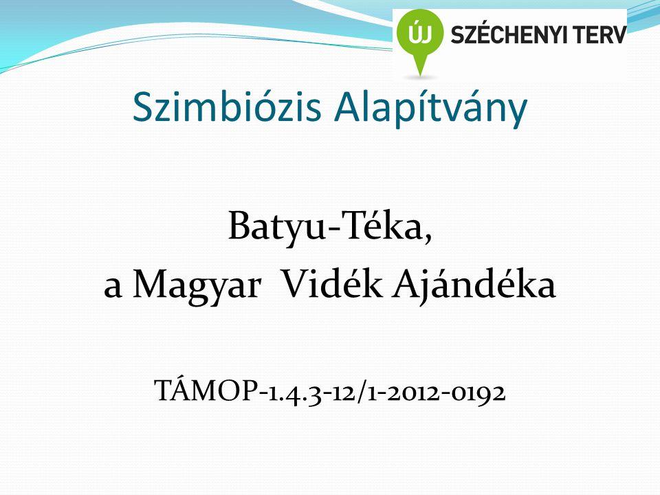 Szimbiózis Alapítvány Batyu-Téka, a Magyar Vidék Ajándéka TÁMOP-1.4.3-12/1-2012-0192