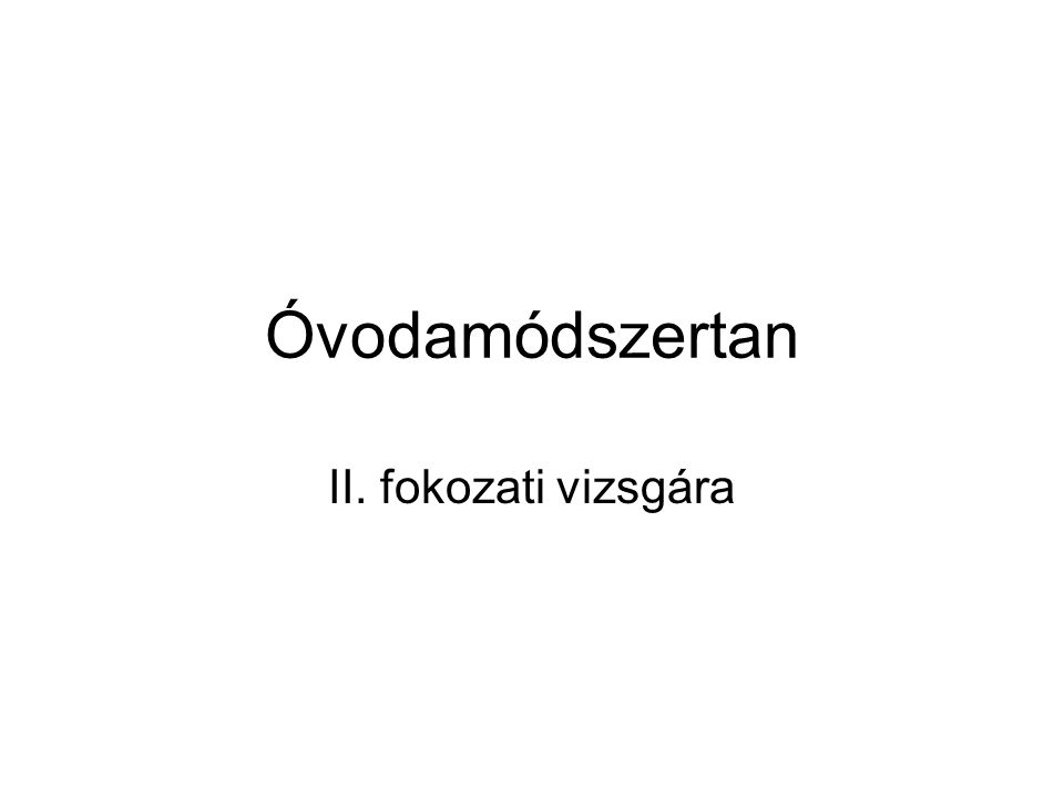 Óvodamódszertan II. fokozati vizsgára