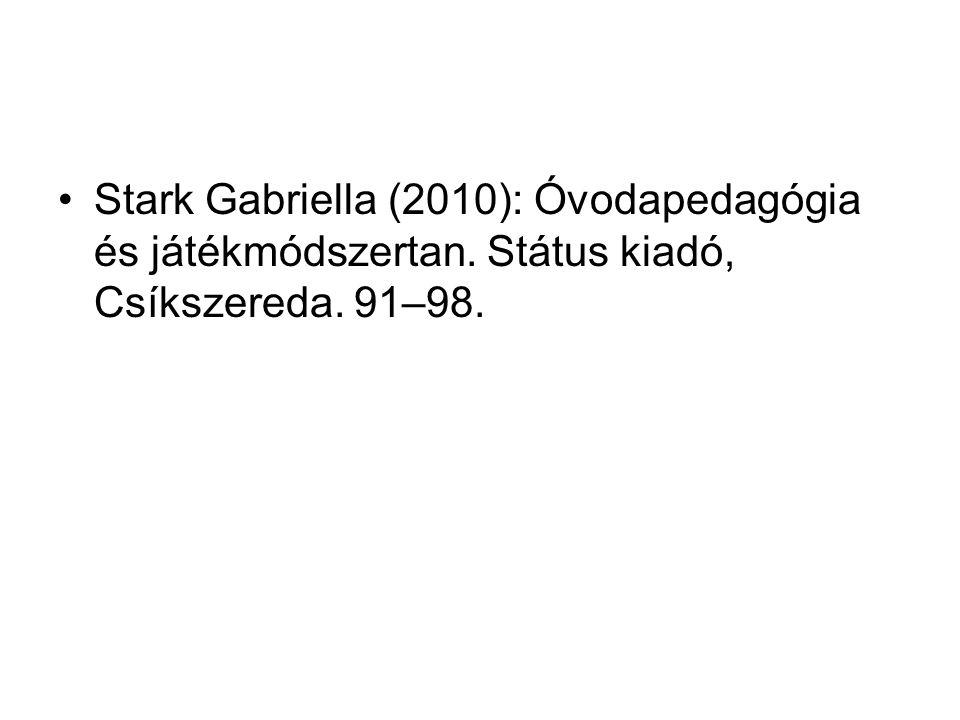 Stark Gabriella (2010): Óvodapedagógia és játékmódszertan. Státus kiadó, Csíkszereda. 91–98.