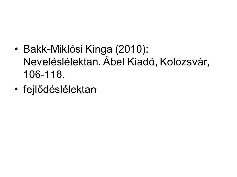 Bakk-Miklósi Kinga (2010): Neveléslélektan. Ábel Kiadó, Kolozsvár, 106-118. fejlődéslélektan