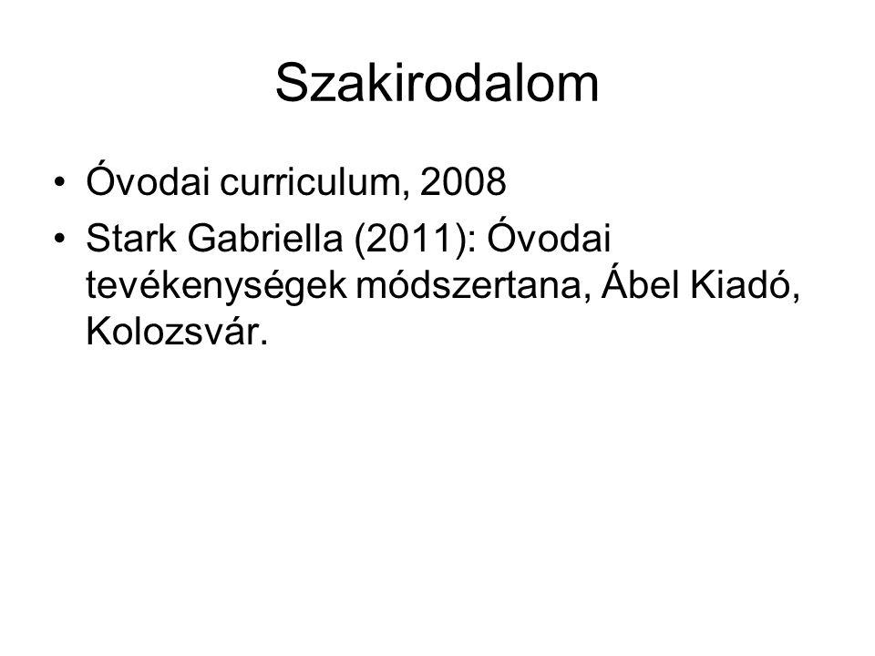 Szakirodalom Óvodai curriculum, 2008 Stark Gabriella (2011): Óvodai tevékenységek módszertana, Ábel Kiadó, Kolozsvár.