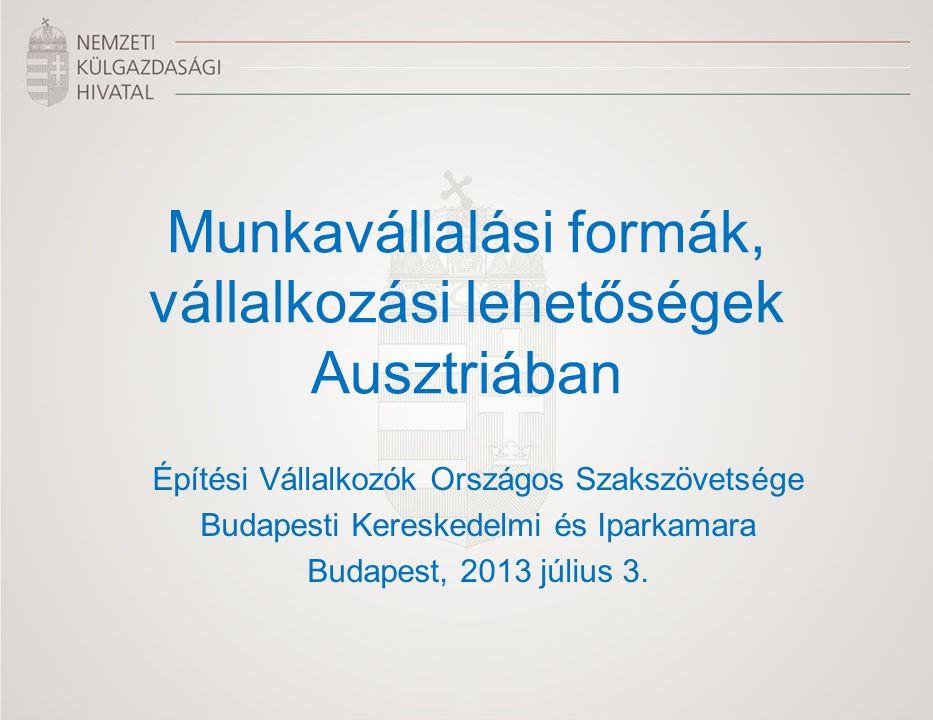 Munkavállalási formák, vállalkozási lehetőségek Ausztriában Építési Vállalkozók Országos Szakszövetsége Budapesti Kereskedelmi és Iparkamara Budapest,